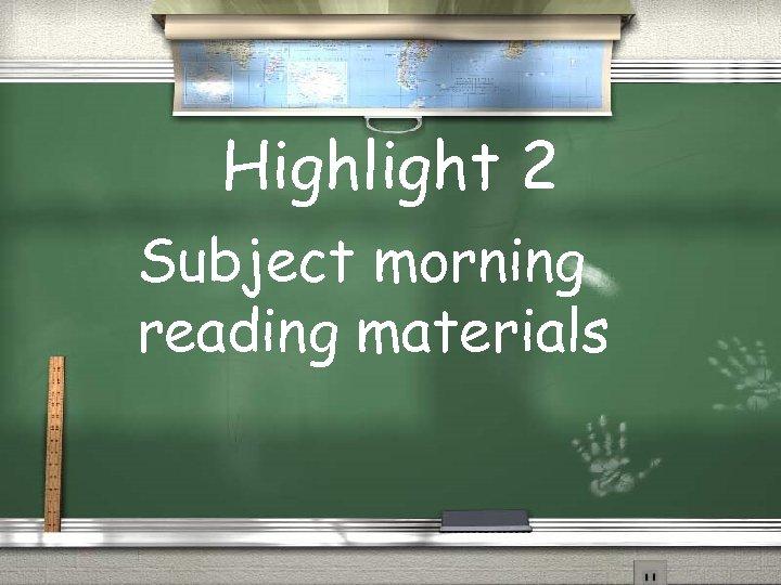Highlight 2 Subject morning reading materials