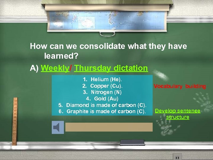 How can we consolidate what they have learned? A) Weekly/ Thursday dictation 1. Helium