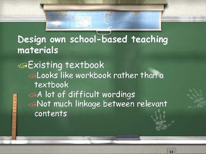 Design own school-based teaching materials /Existing /Looks textbook like workbook rather than a textbook