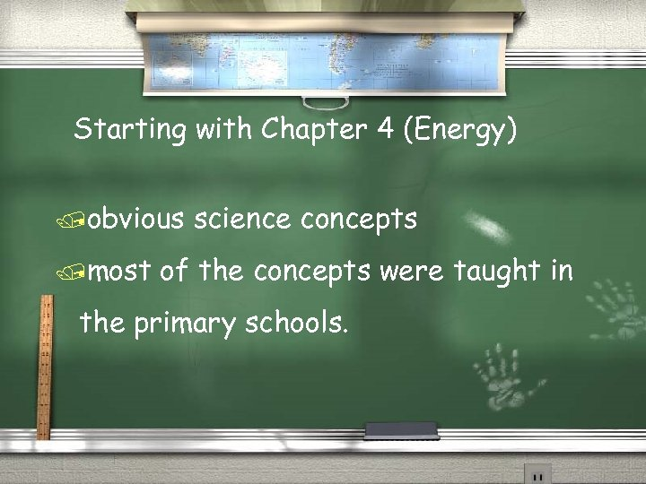 Starting with Chapter 4 (Energy) /obvious /most science concepts of the concepts were taught