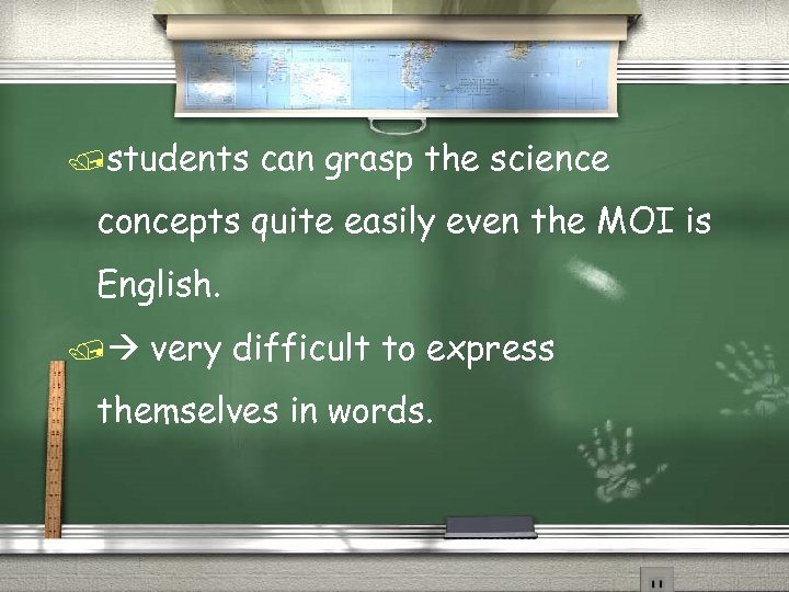 /students can grasp the science concepts quite easily even the MOI is English. /