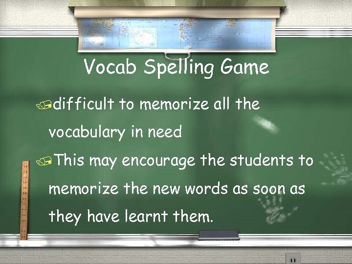 Vocab Spelling Game /difficult to memorize all the vocabulary in need /This may encourage