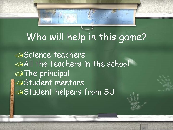 Who will help in this game? /Science teachers /All the teachers in the school