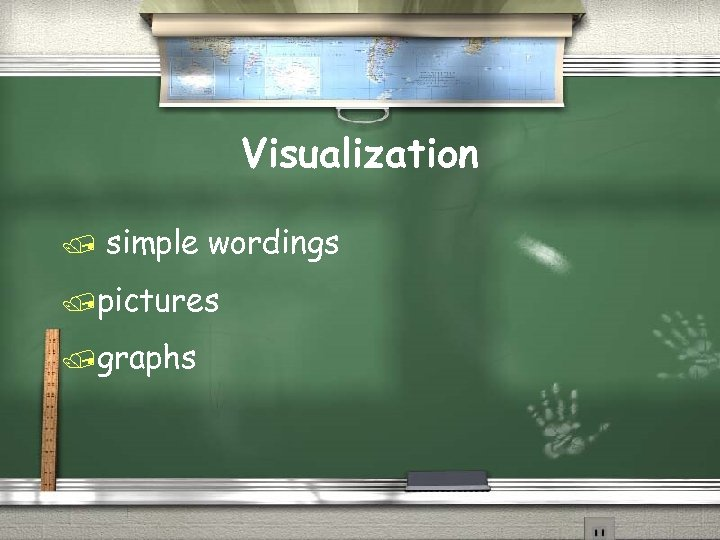 Visualization / simple wordings /pictures /graphs
