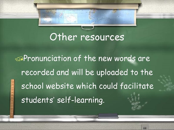 Other resources /Pronunciation of the new words are recorded and will be uploaded to