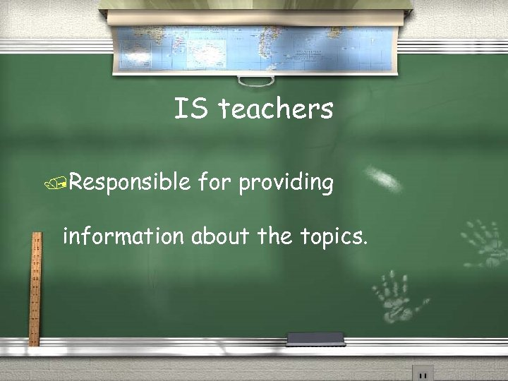 IS teachers /Responsible for providing information about the topics.