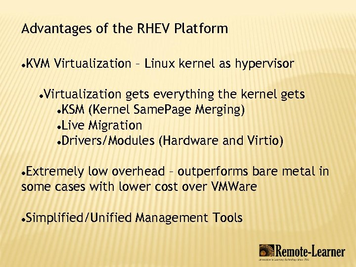 Advantages of the RHEV Platform KVM Virtualization – Linux kernel as hypervisor Virtualization gets