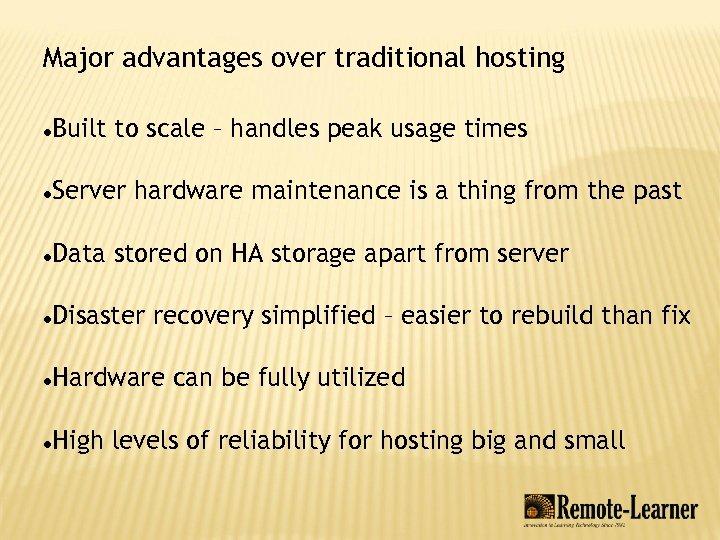 Major advantages over traditional hosting Built to scale – handles peak usage times Server