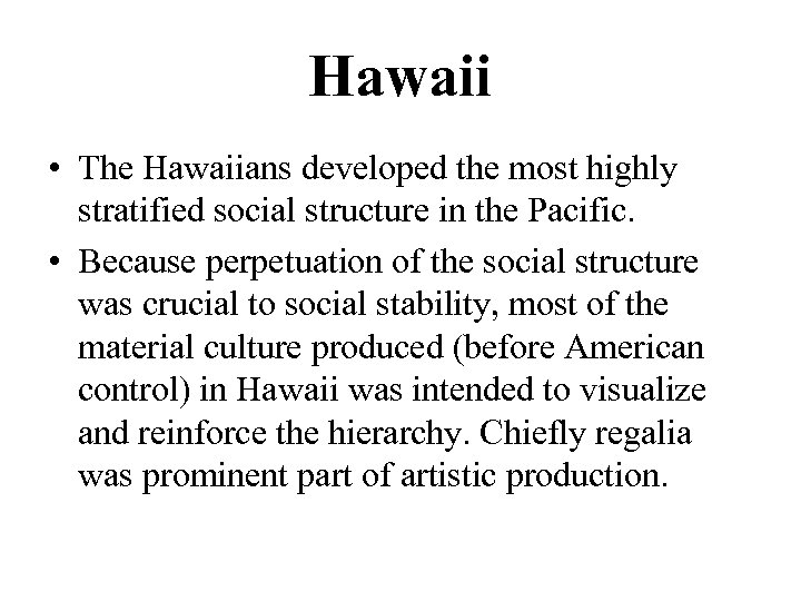 Hawaii • The Hawaiians developed the most highly stratified social structure in the Pacific.