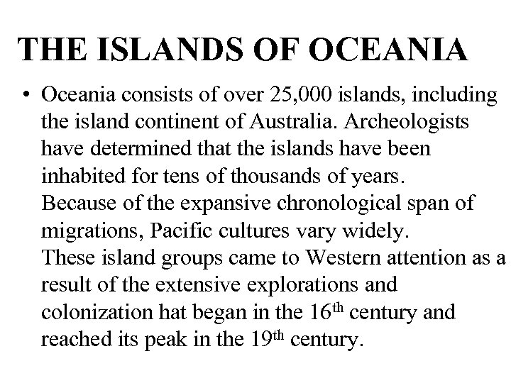THE ISLANDS OF OCEANIA • Oceania consists of over 25, 000 islands, including the