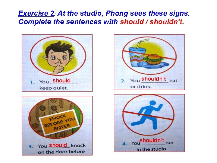 Exercise 2: At the studio, Phong sees these signs. Complete the sentences with should