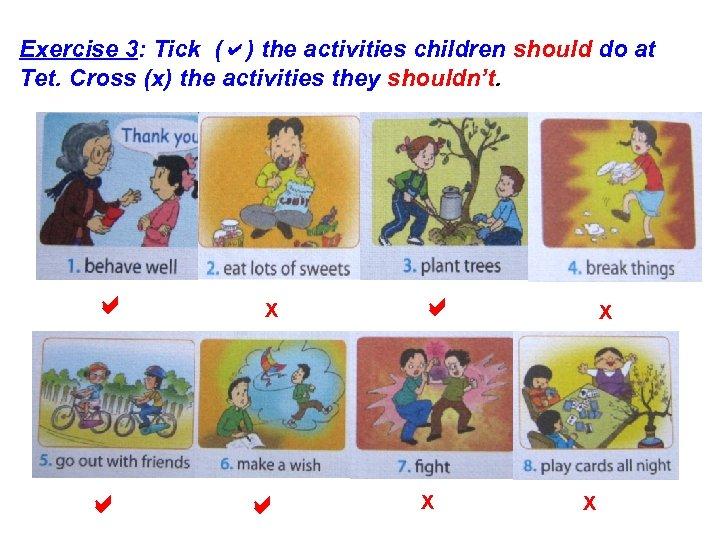 Exercise 3: Tick ( ) the activities children should do at Tet. Cross (x)