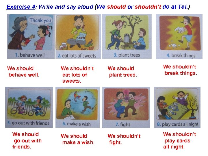 Exercise 4: Write and say aloud (We should or shouldn't do at Tet. )
