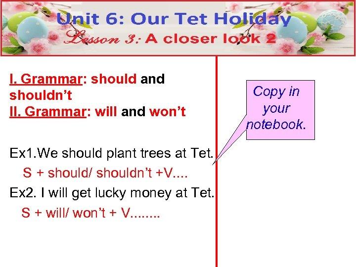 I. Grammar: should and shouldn't II. Grammar: will and won't Ex 1. We should