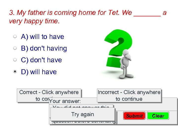 3. My father is coming home for Tet. We _______ a very happy time.