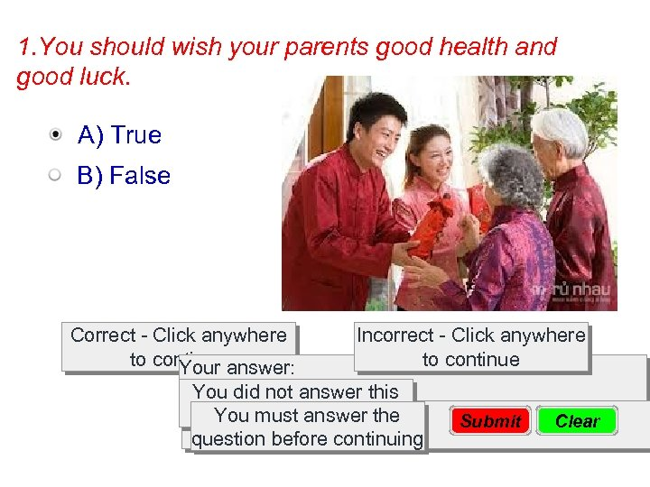 1. You should wish your parents good health and good luck. A) True B)