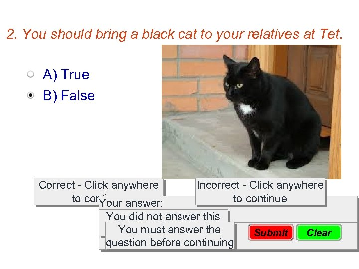 2. You should bring a black cat to your relatives at Tet. A) True