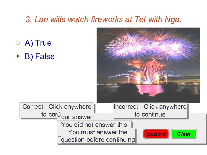 3. Lan wills watch fireworks at Tet with Nga. A) True B) False Correct
