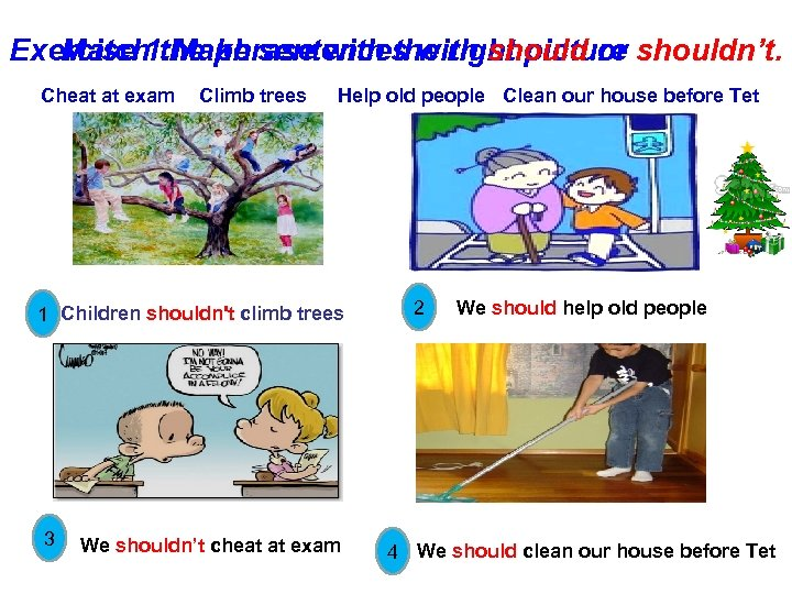 Exercise 1: Make sentences with should or shouldn't. Match the phrase with the right