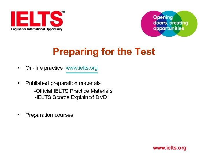 Preparing for the Test • On-line practice www. ielts. org • Published preparation materials