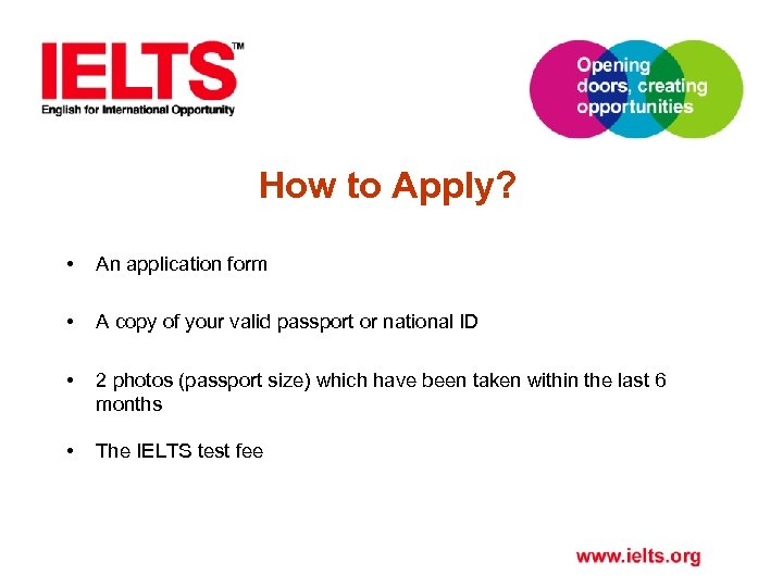 How to Apply? • An application form • A copy of your valid passport