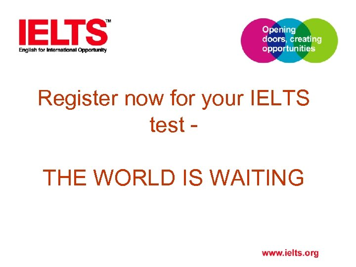 Register now for your IELTS test - THE WORLD IS WAITING