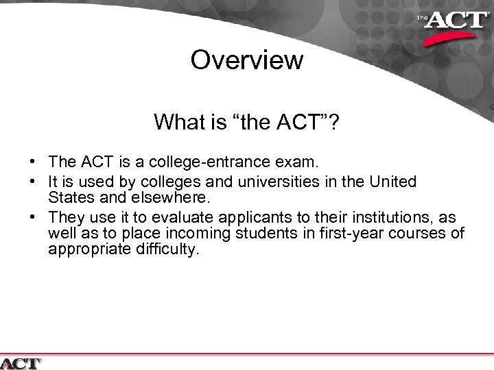 """Overview What is """"the ACT""""? • The ACT is a college-entrance exam. • It"""