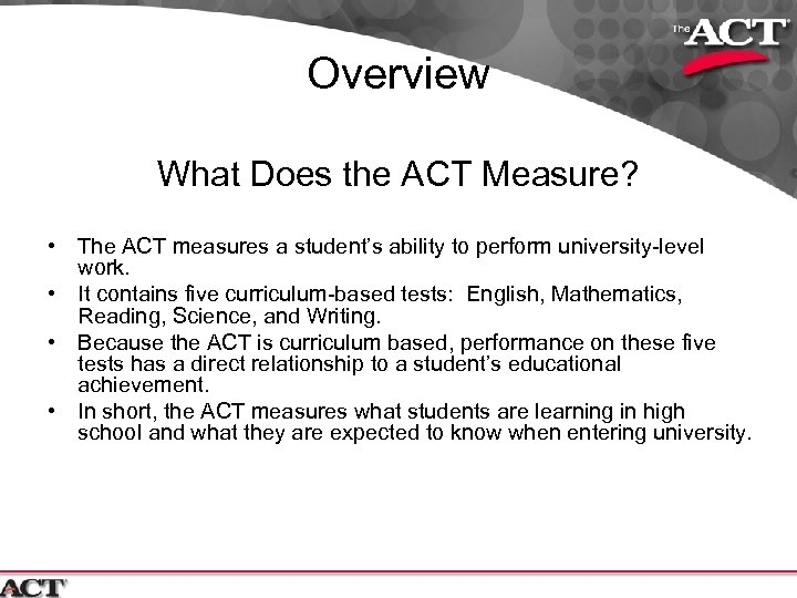 Overview What Does the ACT Measure? • The ACT measures a student's ability to