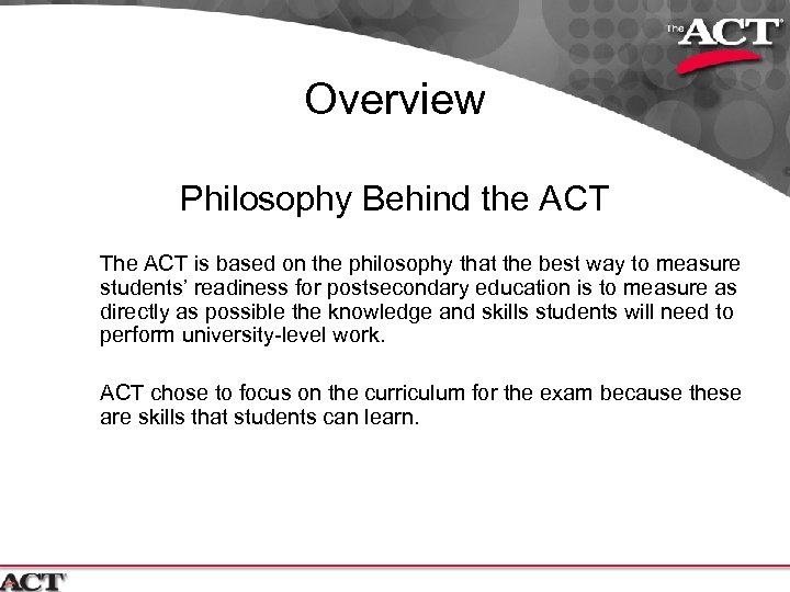 Overview Philosophy Behind the ACT The ACT is based on the philosophy that the