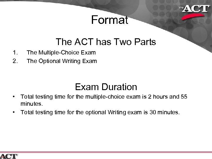 Format The ACT has Two Parts 1. 2. The Multiple-Choice Exam The Optional Writing