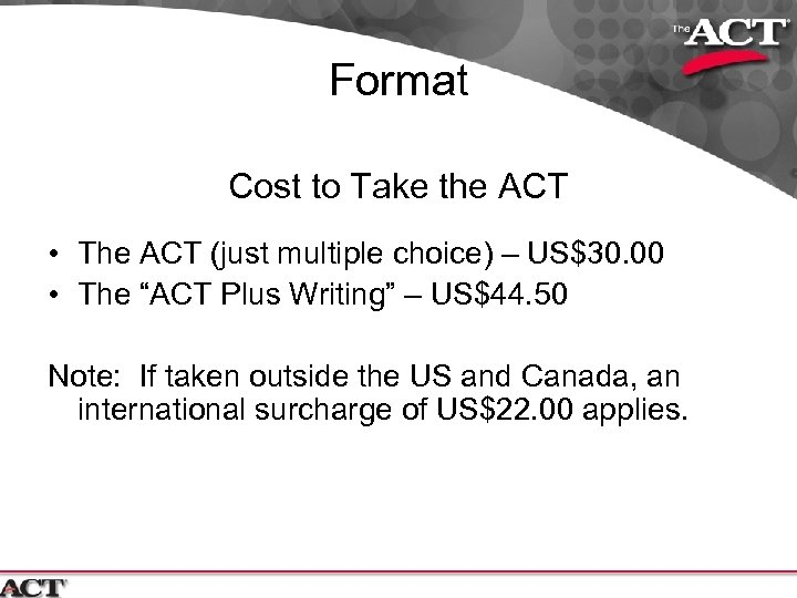 Format Cost to Take the ACT • The ACT (just multiple choice) – US$30.