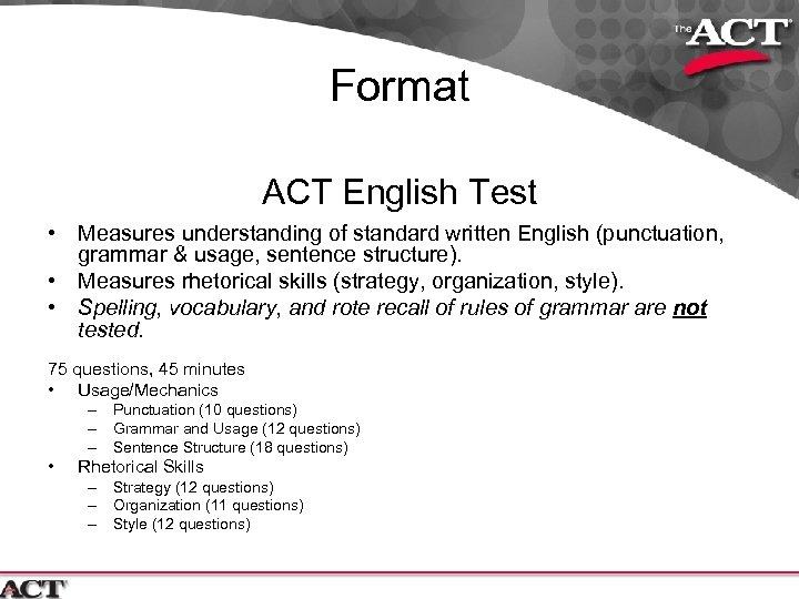 Format ACT English Test • Measures understanding of standard written English (punctuation, grammar &