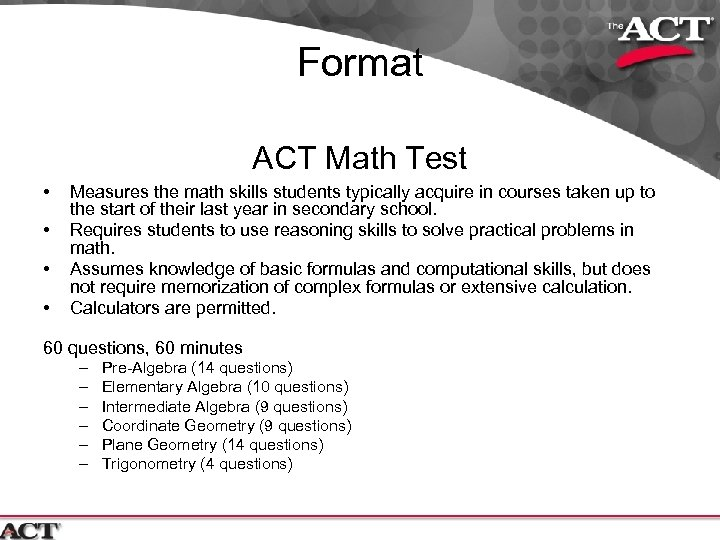 Format ACT Math Test • • Measures the math skills students typically acquire in