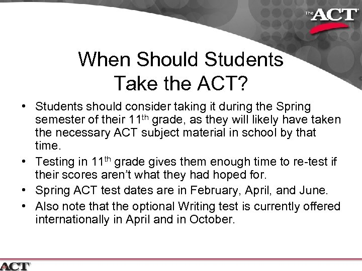 When Should Students Take the ACT? • Students should consider taking it during the