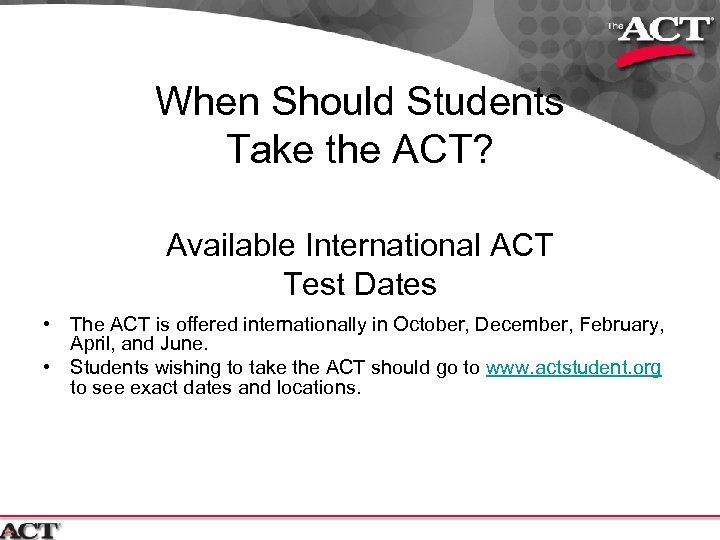 When Should Students Take the ACT? Available International ACT Test Dates • The ACT