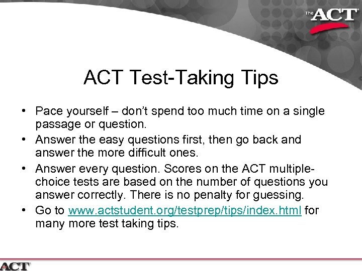 ACT Test-Taking Tips • Pace yourself – don't spend too much time on a