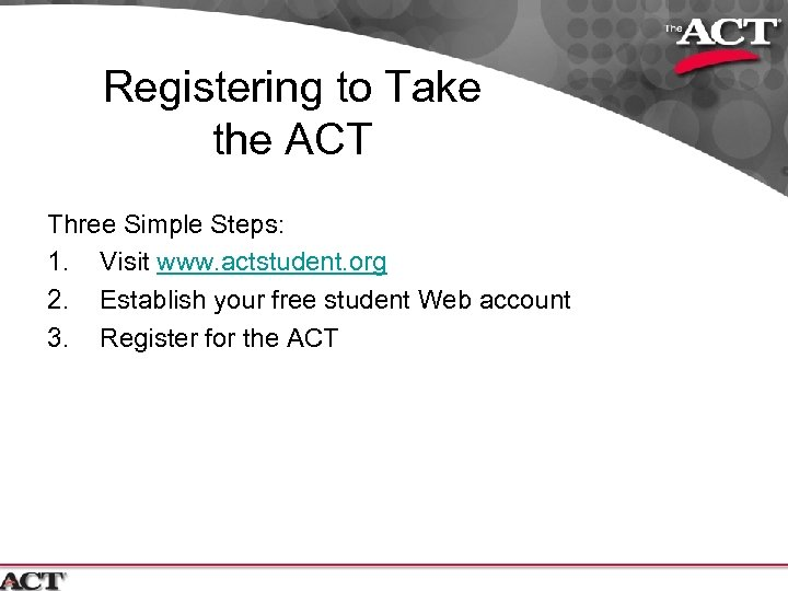 Registering to Take the ACT Three Simple Steps: 1. Visit www. actstudent. org 2.