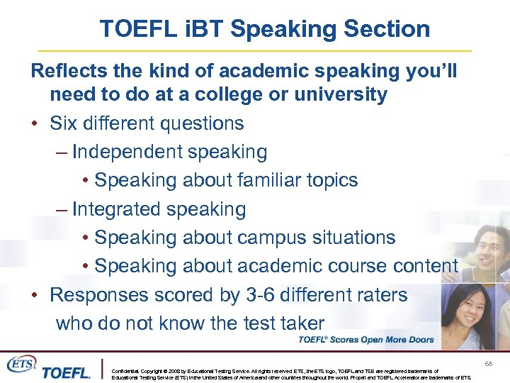 TOEFL i. BT Speaking Section Reflects the kind of academic speaking you'll need to