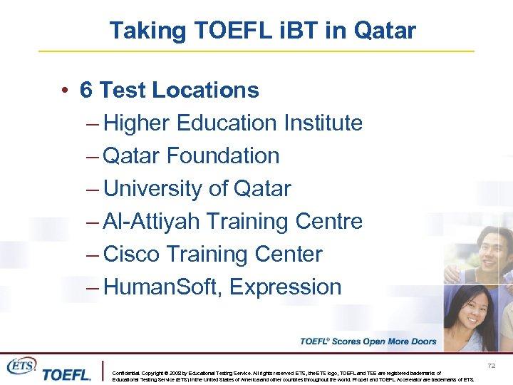 Taking TOEFL i. BT in Qatar • 6 Test Locations – Higher Education Institute