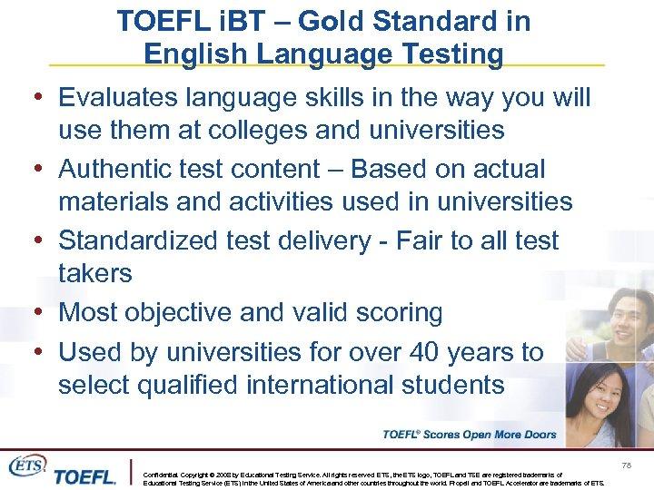 TOEFL i. BT – Gold Standard in English Language Testing • Evaluates language skills