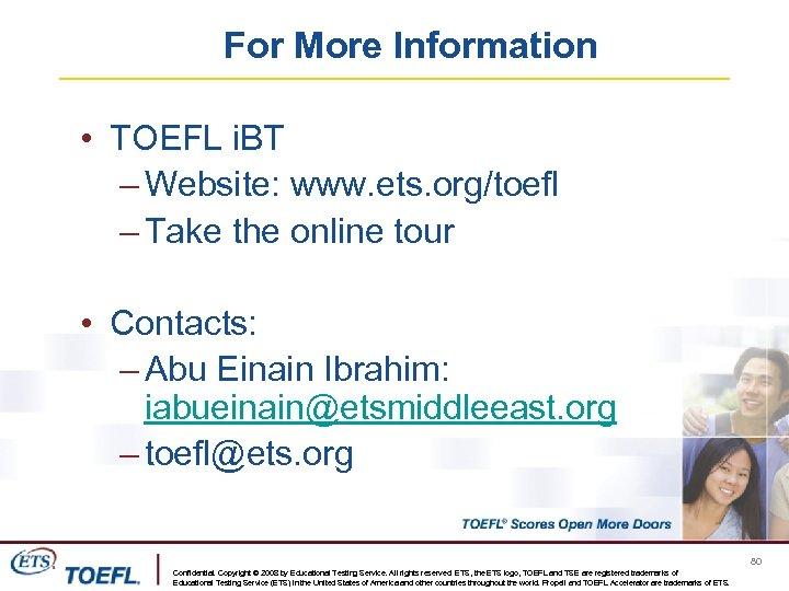 For More Information • TOEFL i. BT – Website: www. ets. org/toefl – Take