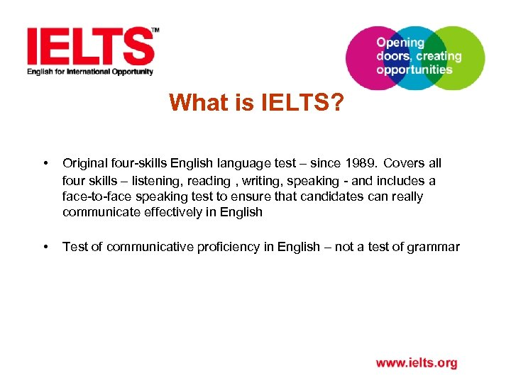 What is IELTS? • Original four-skills English language test – since 1989. Covers