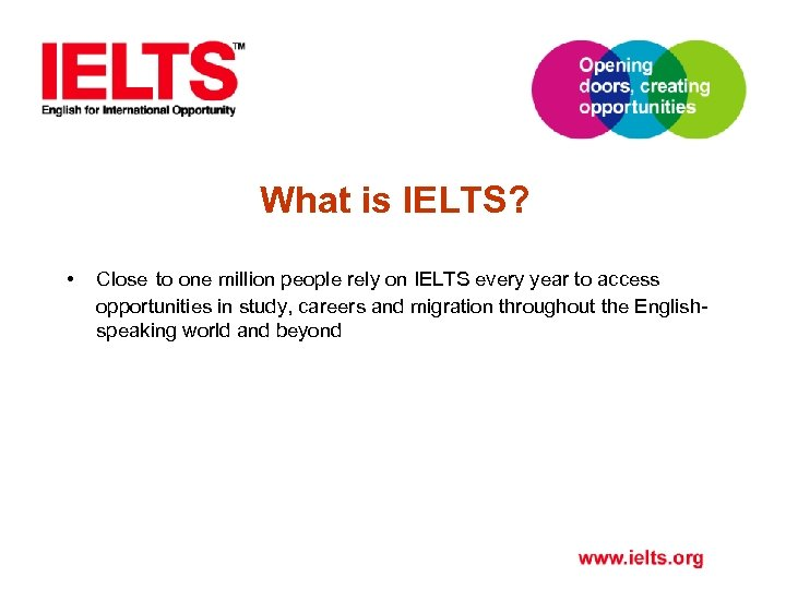What is IELTS? • Close to one million people rely on IELTS every
