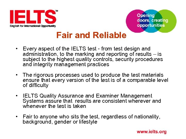 Fair and Reliable • Every aspect of the IELTS test - from test design