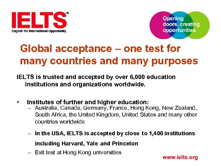 Global acceptance – one test for many countries and many purposes IELTS is trusted