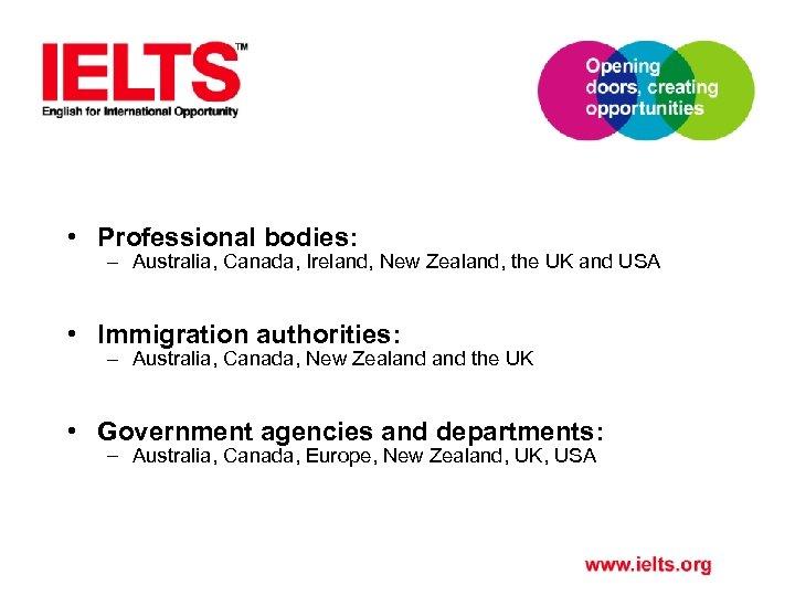 • Professional bodies: – Australia, Canada, Ireland, New Zealand, the UK and USA