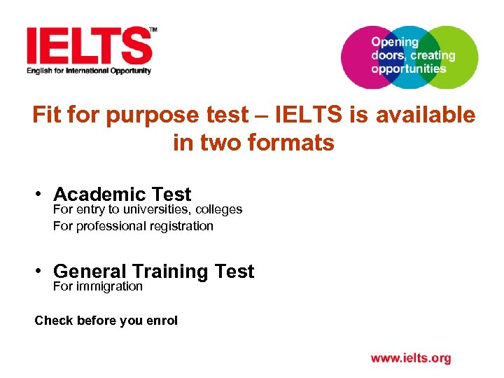 Fit for purpose test – IELTS is available in two formats • Academic Test