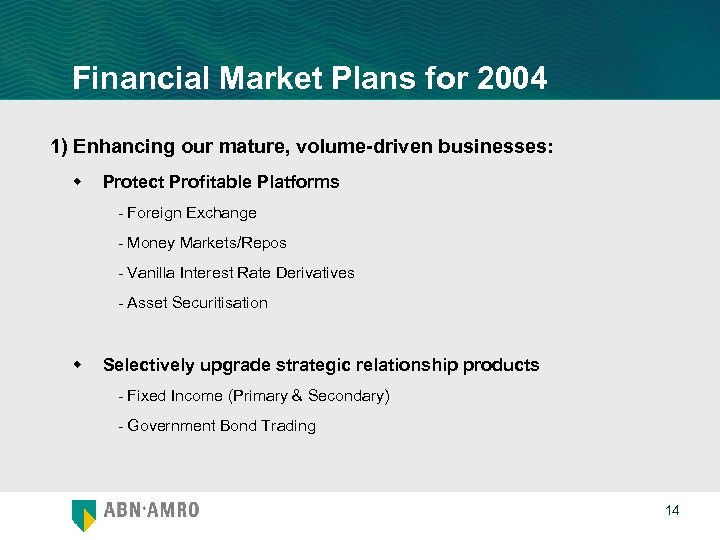 Financial Market Plans for 2004 1) Enhancing our mature, volume-driven businesses: w Protect Profitable