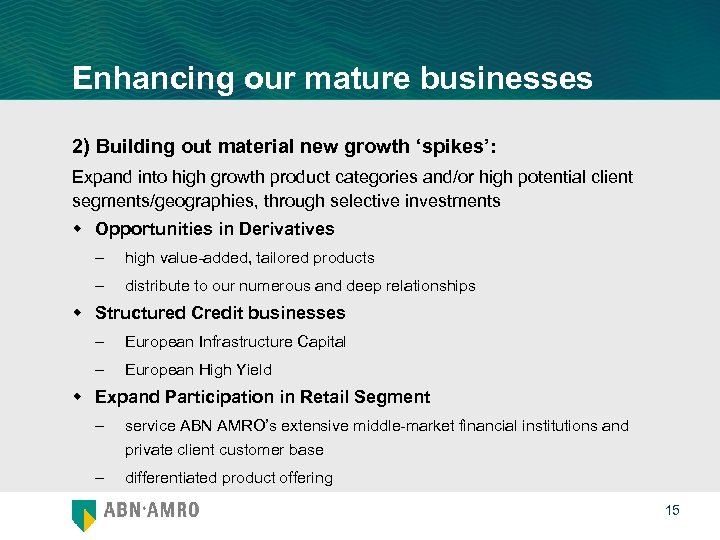 Enhancing our mature businesses 2) Building out material new growth 'spikes': Expand into high