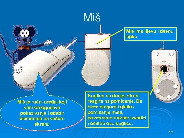 Miš ima lijevu i desnu tipku Miš je ručni uređaj koji vam omogućava pokazivanje